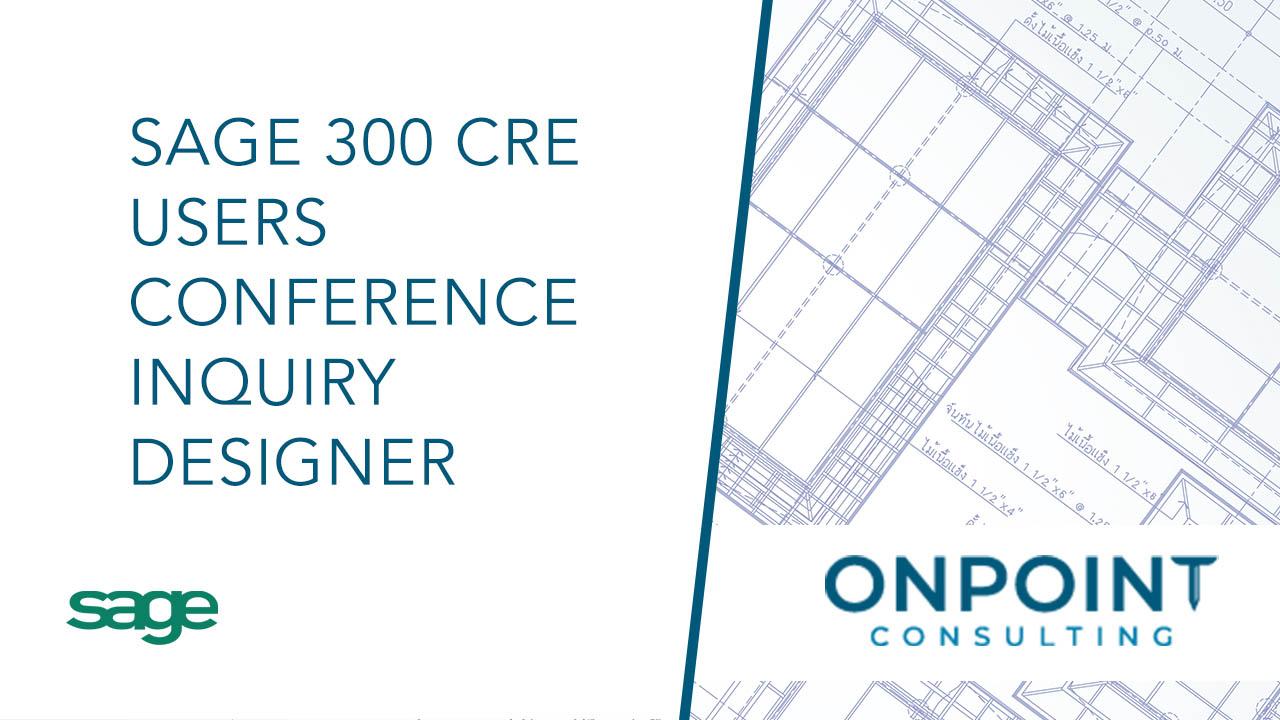 Sage 300 CRE User Conference - Inquiry Designer