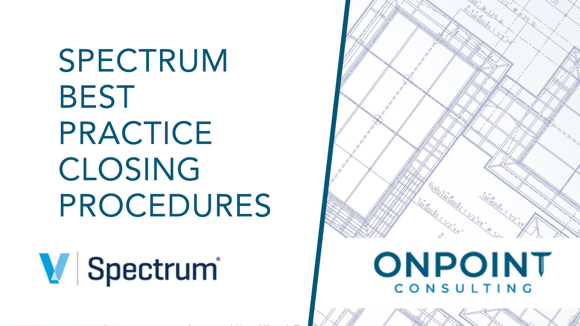 Spectrum Best Practice Closing Procedures
